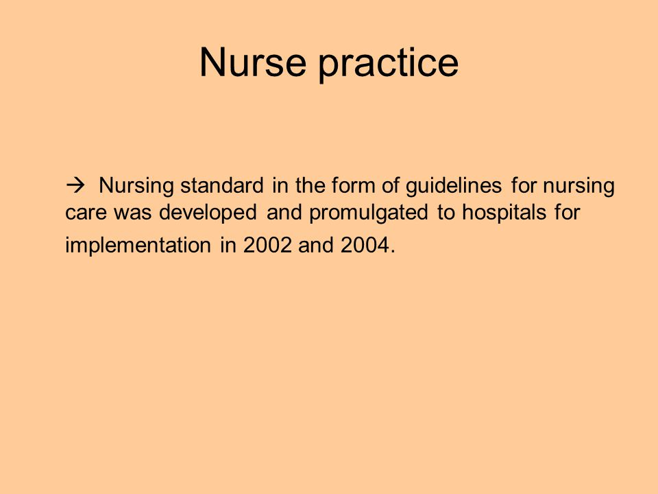 Nurse practice Nursing standard in the form of guidelines for nursing care was developed and promulgated to hospitals for implementation in 2002 and 2