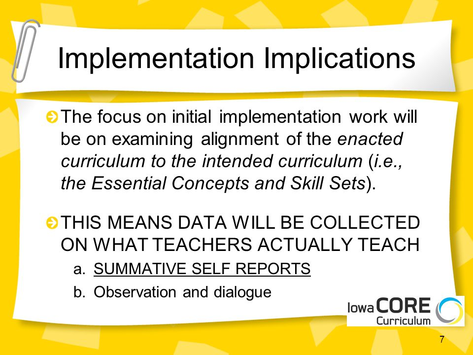 Implementation Implications The focus on initial implementation work will be on examining alignment of the enacted curriculum to the intended curricul