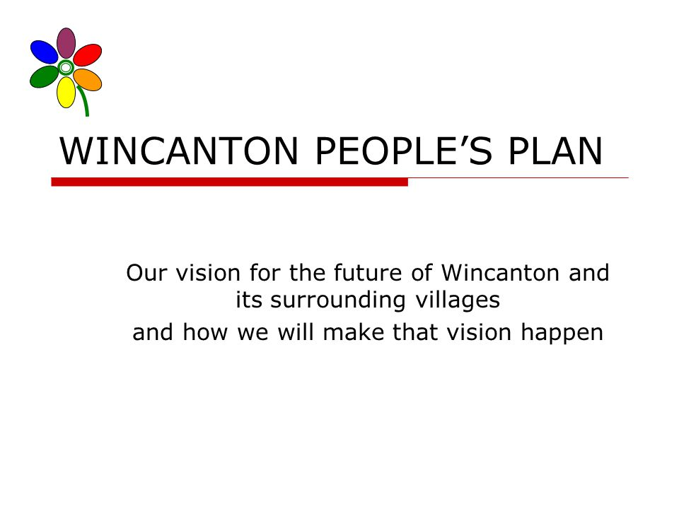 WINCANTON PEOPLES PLAN Our vision for the future of Wincanton and its surrounding villages and how we will make that vision happen