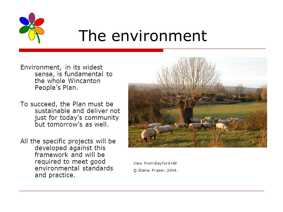 The environment Environment, in its widest sense, is fundamental to the whole Wincanton Peoples Plan.