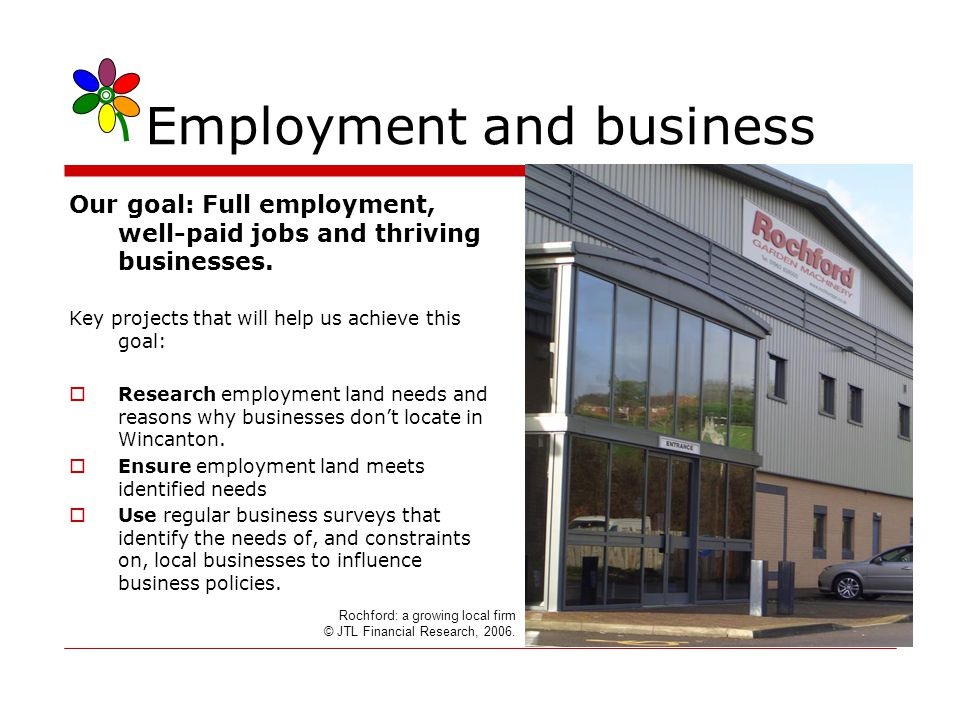 Employment and business Our goal: Full employment, well-paid jobs and thriving businesses.