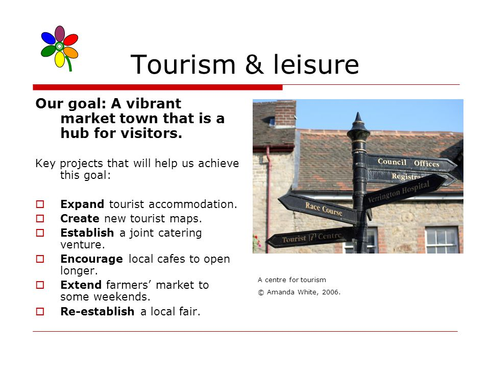 Tourism & leisure Our goal: A vibrant market town that is a hub for visitors.
