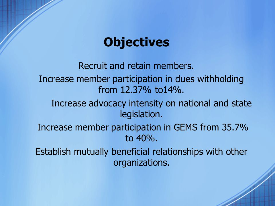 Recruit and retain members. Increase member participation in dues withholding from 12.37% to14%.