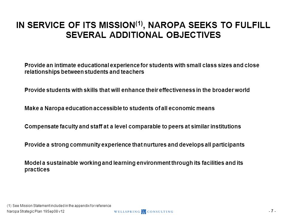 Naropa Strategic Plan 19Sep08 v12 - 7 - IN SERVICE OF ITS MISSION (1), NAROPA SEEKS TO FULFILL SEVERAL ADDITIONAL OBJECTIVES Provide an intimate educa