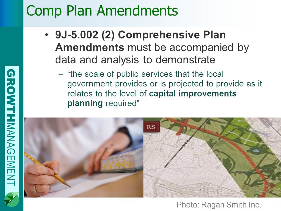 GROWTH MANAGEMENT Comp Plan Amendments 9J-5.002 (2) Comprehensive Plan Amendments must be accompanied by data and analysis to demonstrate –the scale of public services that the local government provides or is projected to provide as it relates to the level of capital improvements planning required Photo: Ragan Smith Inc.