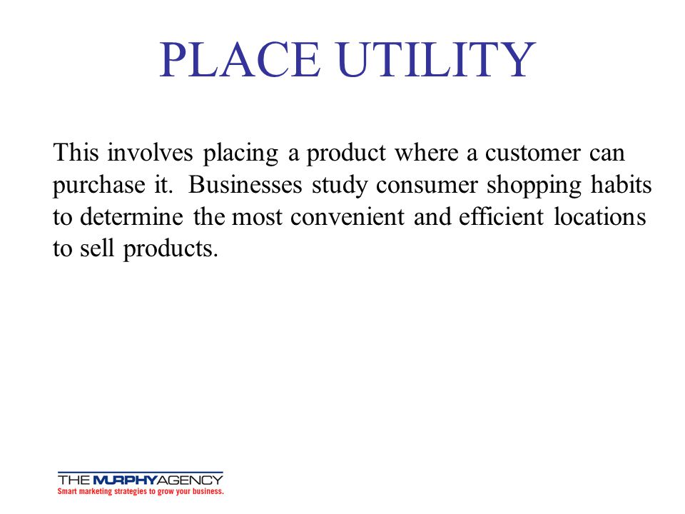 PLACE UTILITY This involves placing a product where a customer can purchase it.