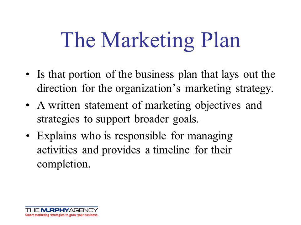 The Marketing Plan Is that portion of the business plan that lays out the direction for the organizations marketing strategy.