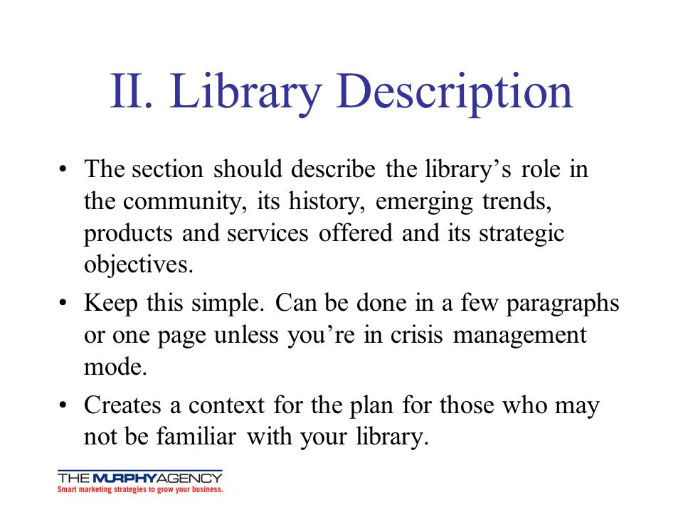 II. Library Description The section should describe the librarys role in the community, its history, emerging trends, products and services offered an