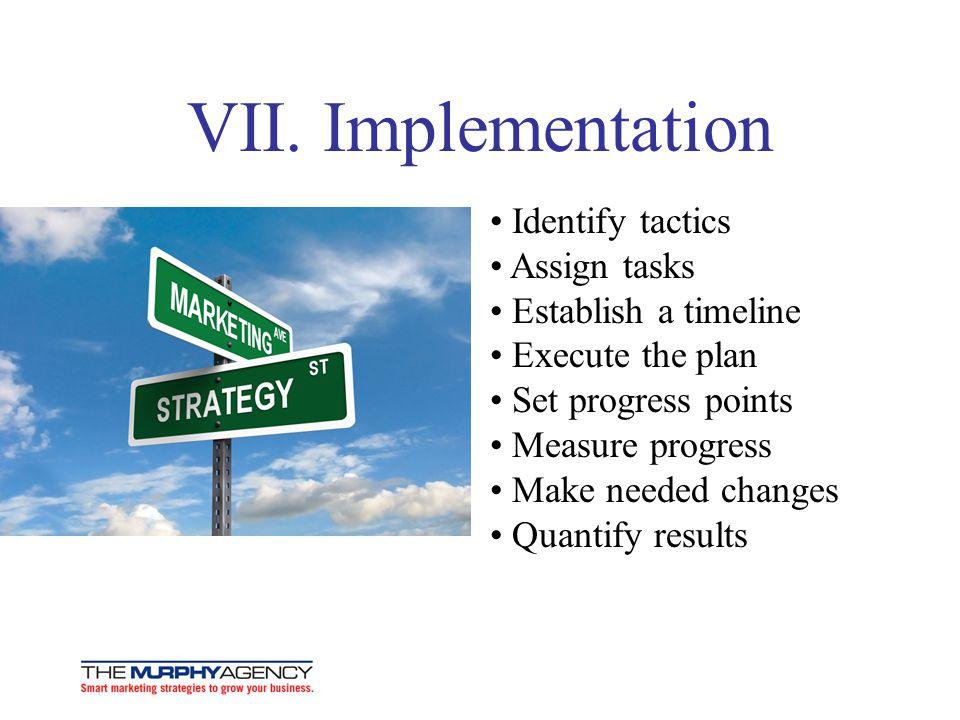 VII. Implementation Identify tactics Assign tasks Establish a timeline Execute the plan Set progress points Measure progress Make needed changes Quant
