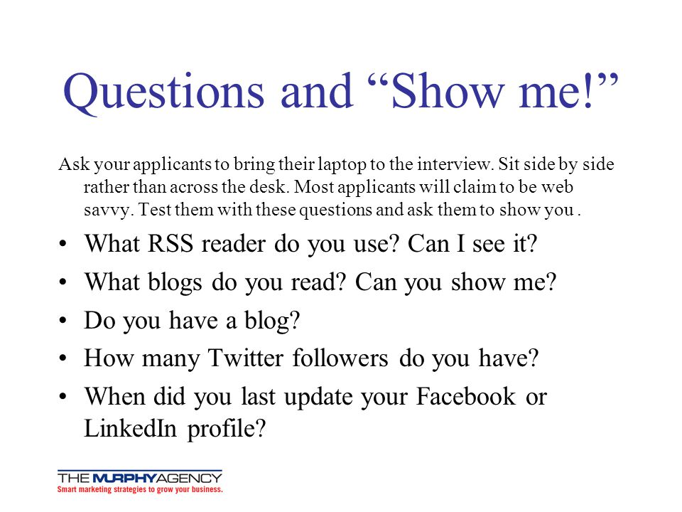 Questions and Show me.Ask your applicants to bring their laptop to the interview.