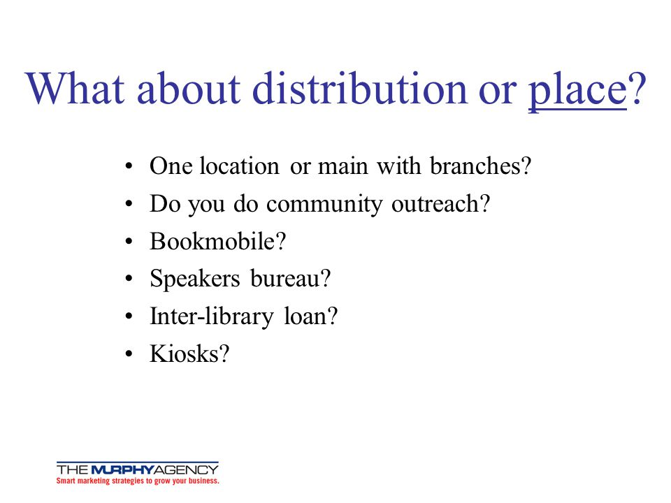 What about distribution or place.One location or main with branches.