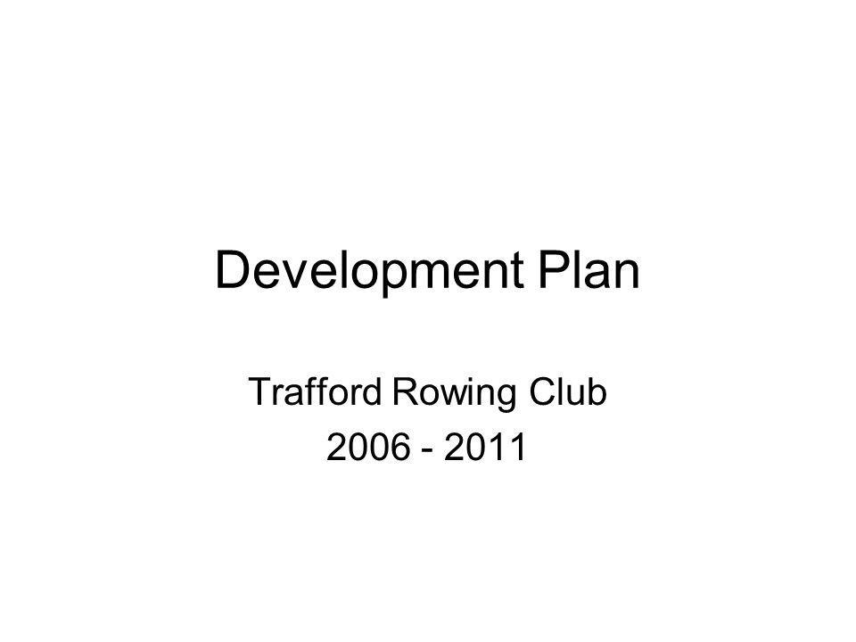 Development Plan Trafford Rowing Club 2006 - 2011
