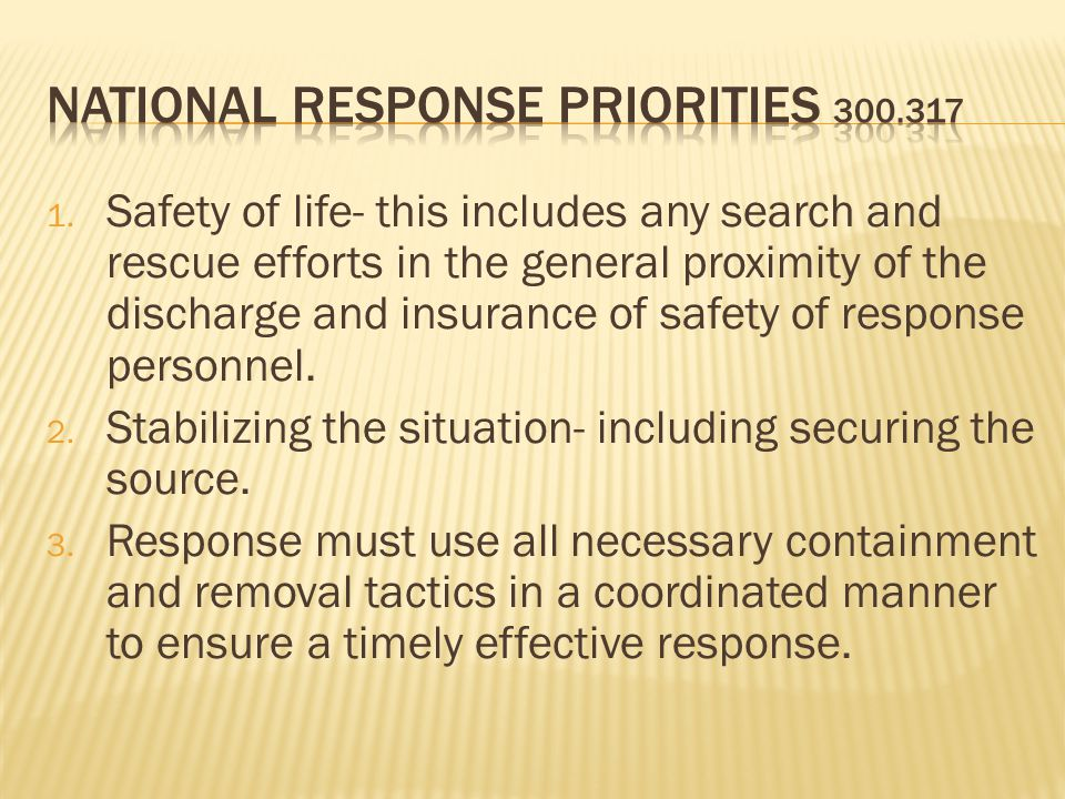 1. Safety of life- this includes any search and rescue efforts in the general proximity of the discharge and insurance of safety of response personnel