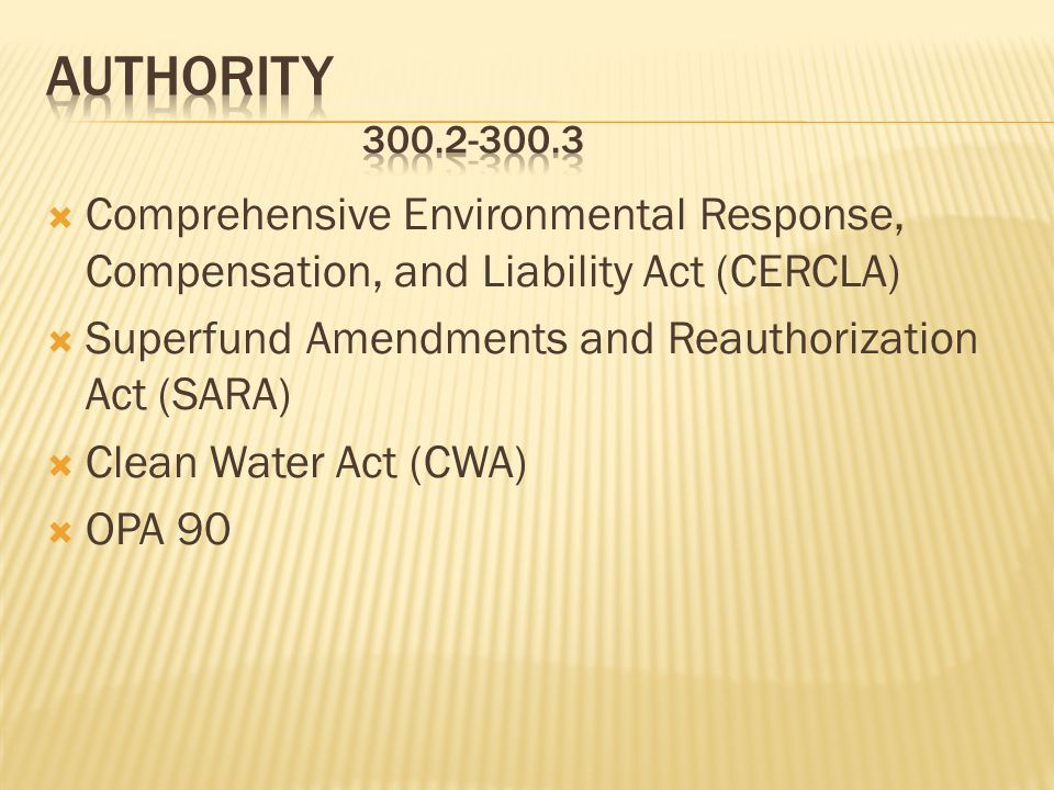 Comprehensive Environmental Response, Compensation, and Liability Act (CERCLA) Superfund Amendments and Reauthorization Act (SARA) Clean Water Act (CW