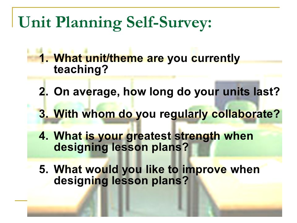 Unit Planning Self-Survey: 1.What unit/theme are you currently teaching.