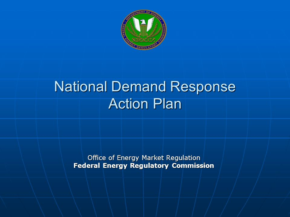 National Demand Response Action Plan Office of Energy Market Regulation Federal Energy Regulatory Commission