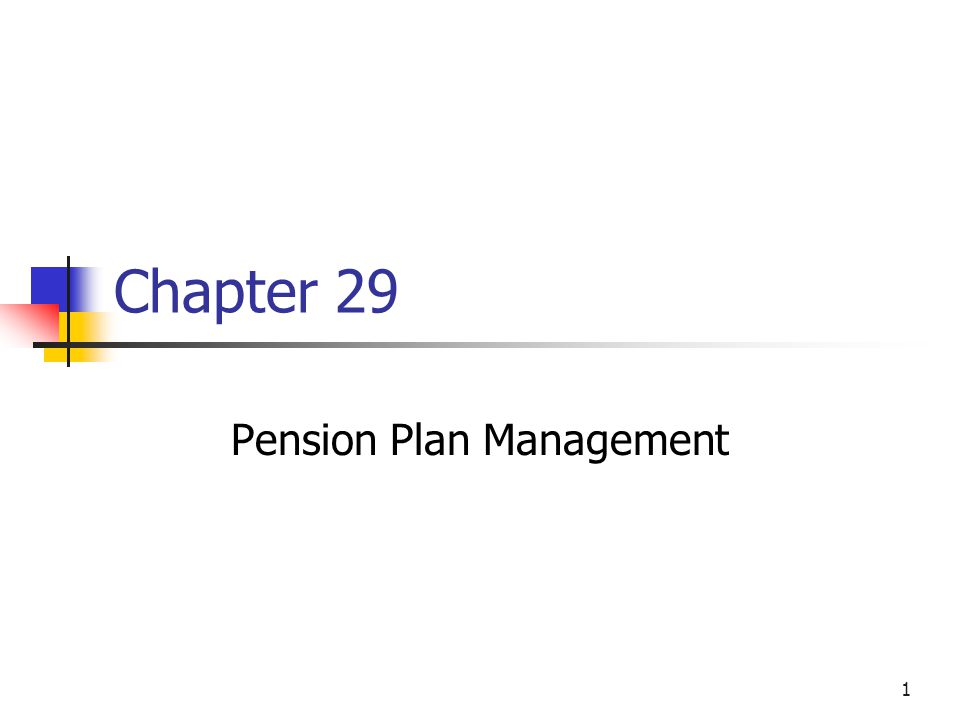 1 Chapter 29 Pension Plan Management