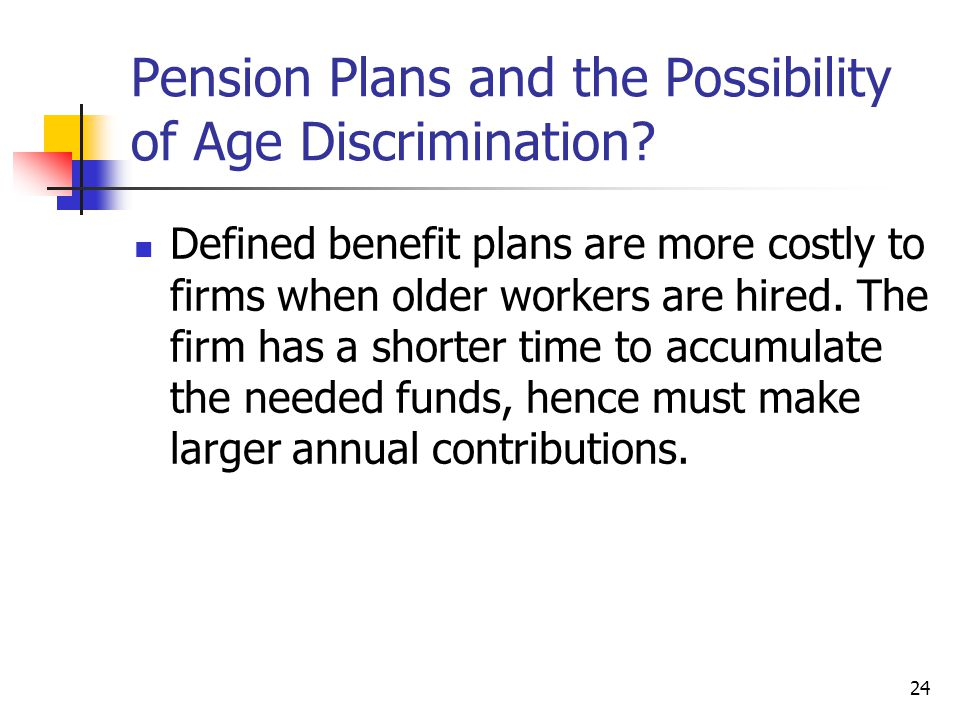 24 Pension Plans and the Possibility of Age Discrimination.