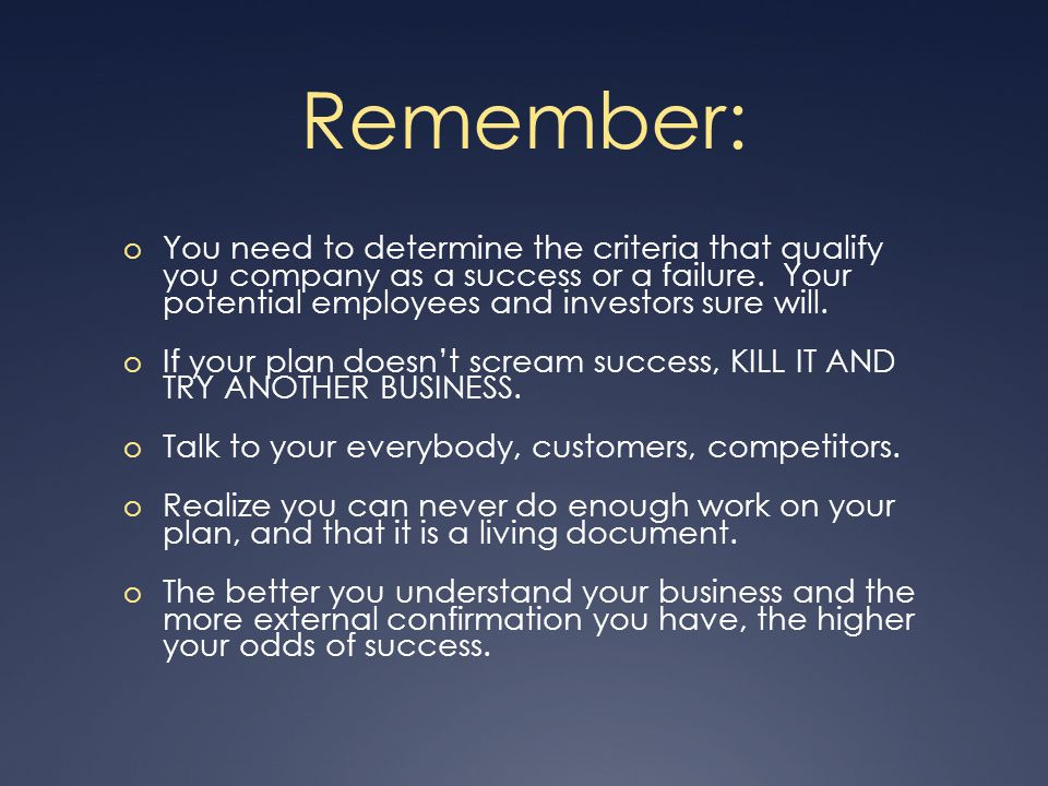 Remember: o You need to determine the criteria that qualify you company as a success or a failure.
