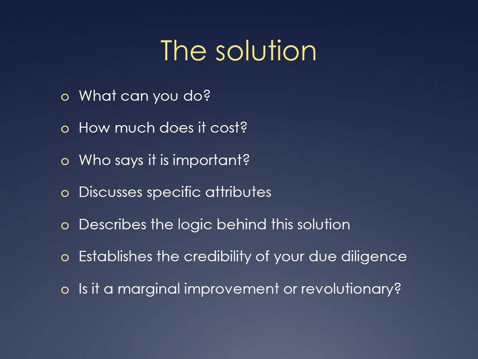 The solution o What can you do. o How much does it cost.
