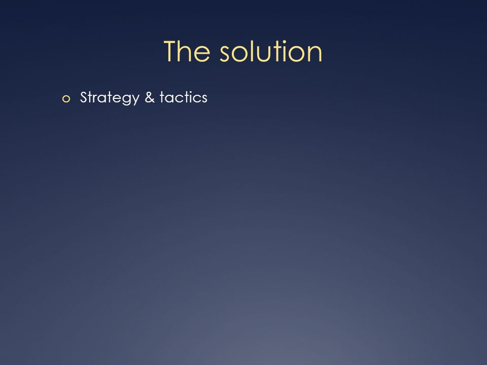 The solution o Strategy & tactics