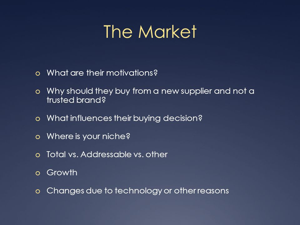 The Market o What are their motivations.