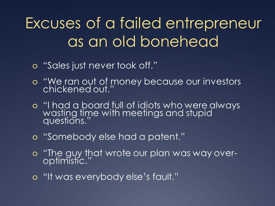 Excuses of a failed entrepreneur as an old bonehead o Sales just never took off.