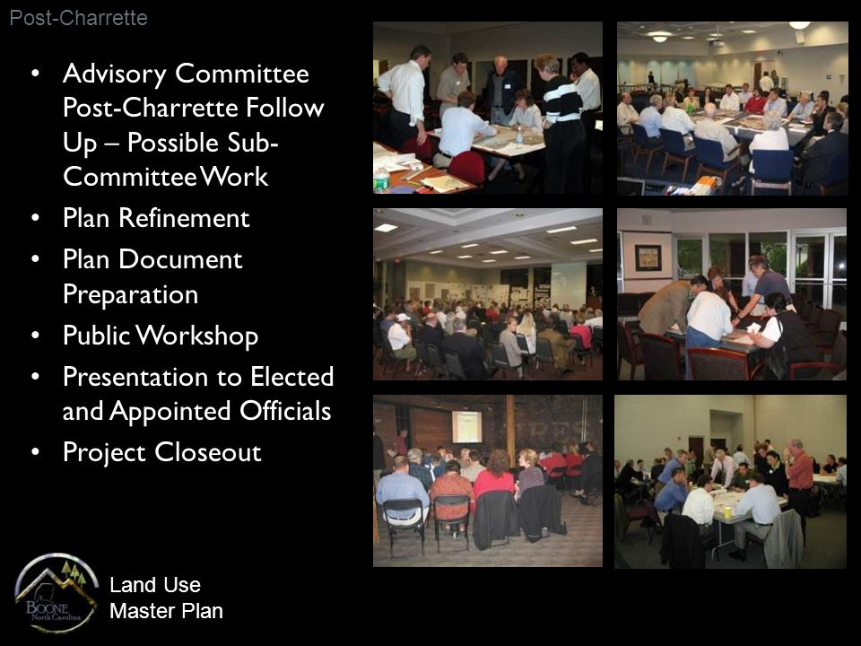 Land Use Master Plan Post-Charrette Advisory Committee Post-Charrette Follow Up – Possible Sub- Committee Work Plan Refinement Plan Document Preparation Public Workshop Presentation to Elected and Appointed Officials Project Closeout