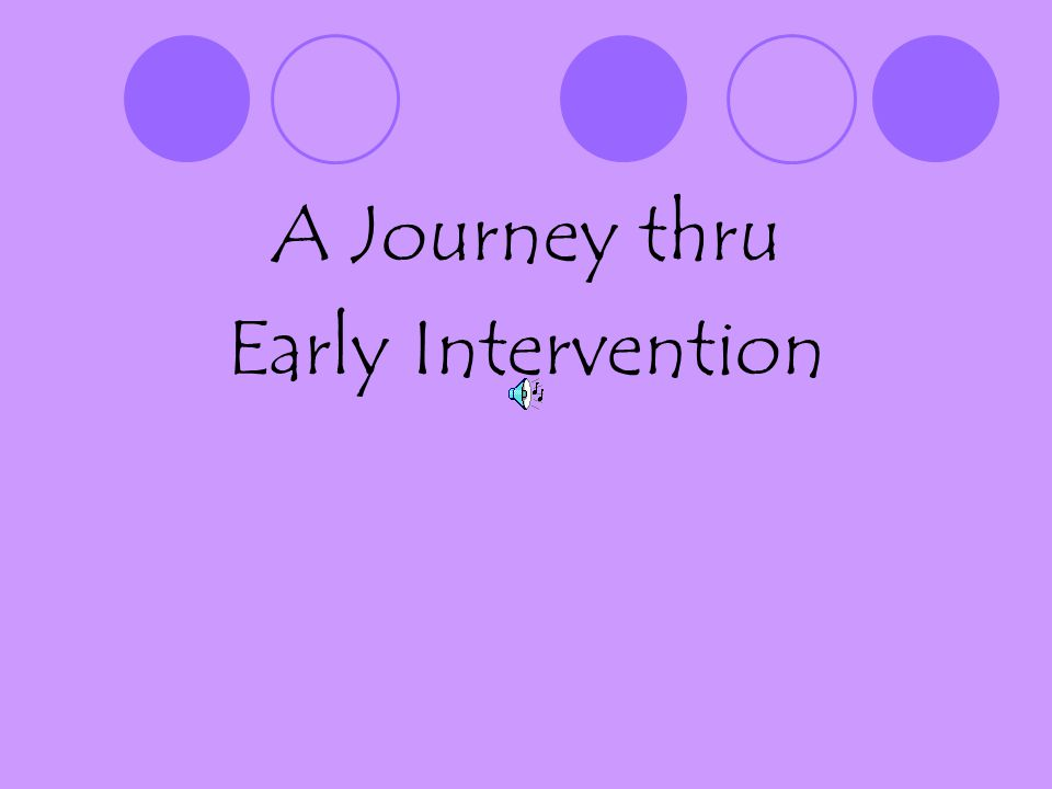 A Journey thru Early Intervention