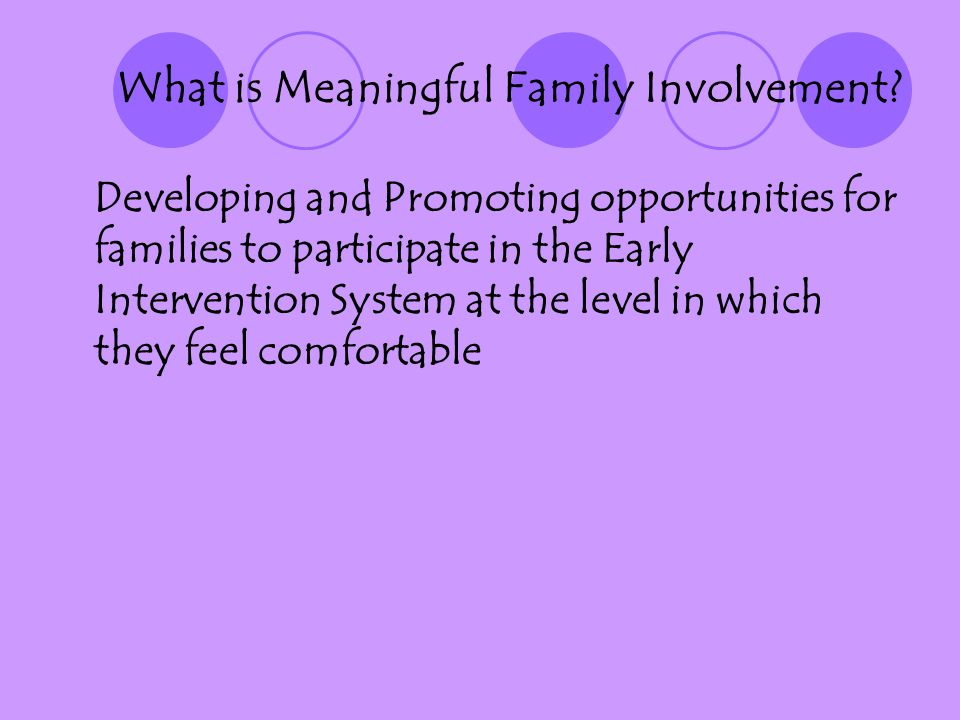 What is Meaningful Family Involvement? Developing and Promoting opportunities for families to participate in the Early Intervention System at the leve