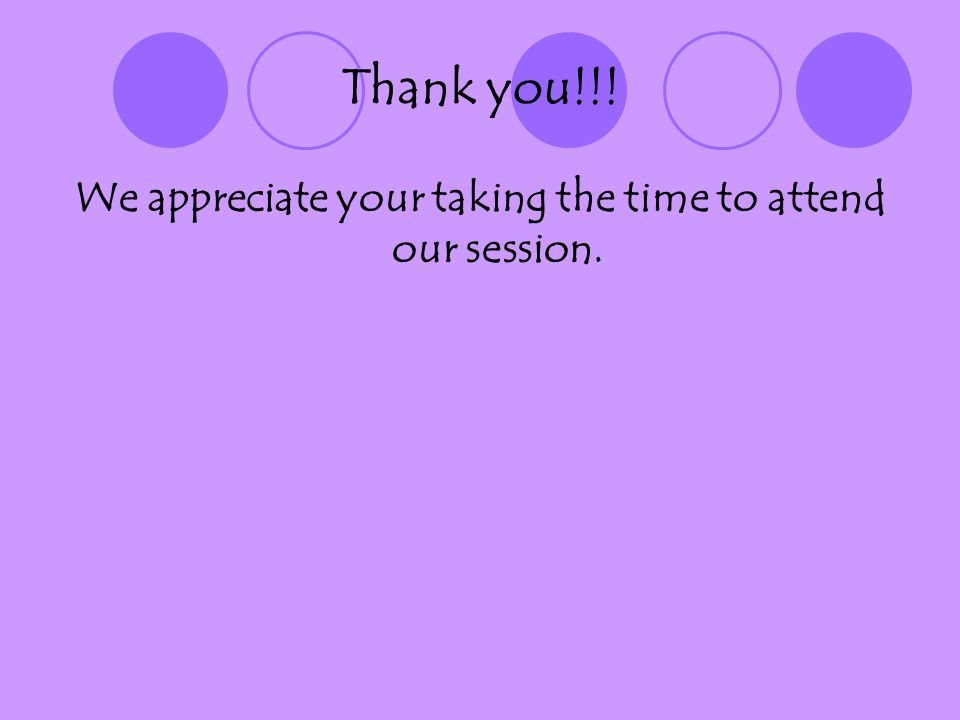 Thank you!!! We appreciate your taking the time to attend our session.