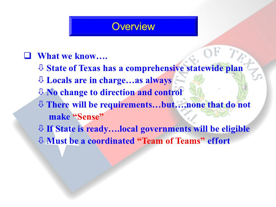 5 qWhat we know…. ò State of Texas has a comprehensive statewide plan ò Locals are in charge…as always ò No change to direction and control ò There wi