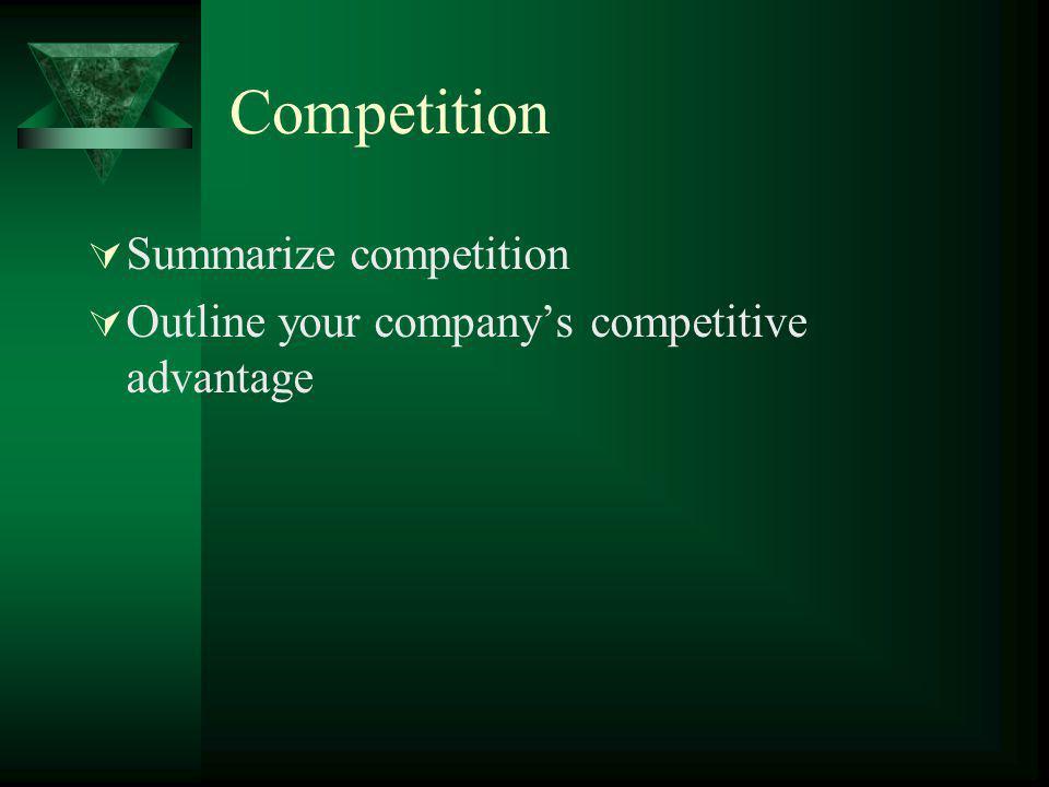 Competition Summarize competition Outline your companys competitive advantage
