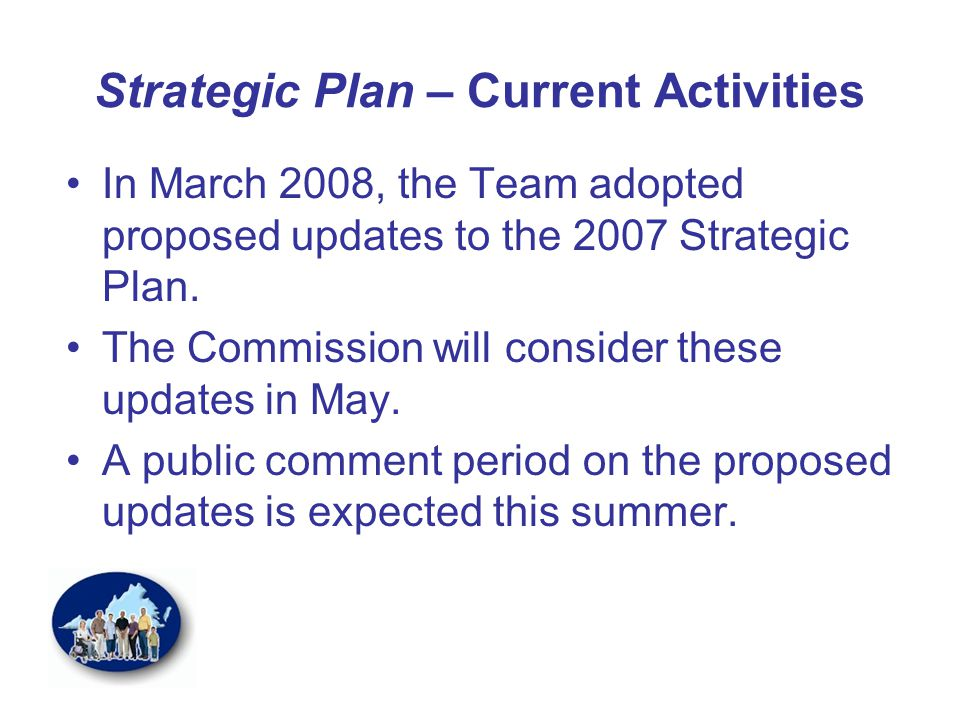 Strategic Plan – Current Activities In March 2008, the Team adopted proposed updates to the 2007 Strategic Plan.
