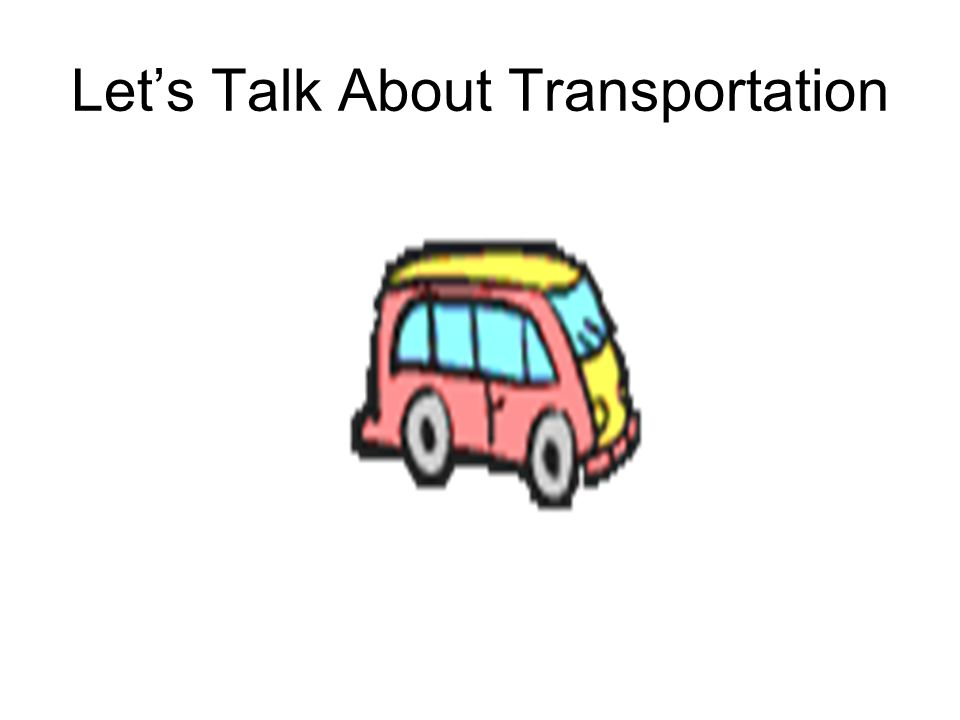 Lets Talk About Transportation