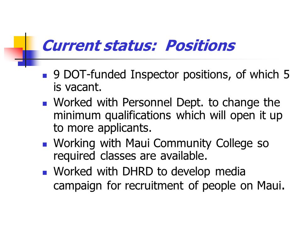 Current status: Positions 9 DOT-funded Inspector positions, of which 5 is vacant. Worked with Personnel Dept. to change the minimum qualifications whi