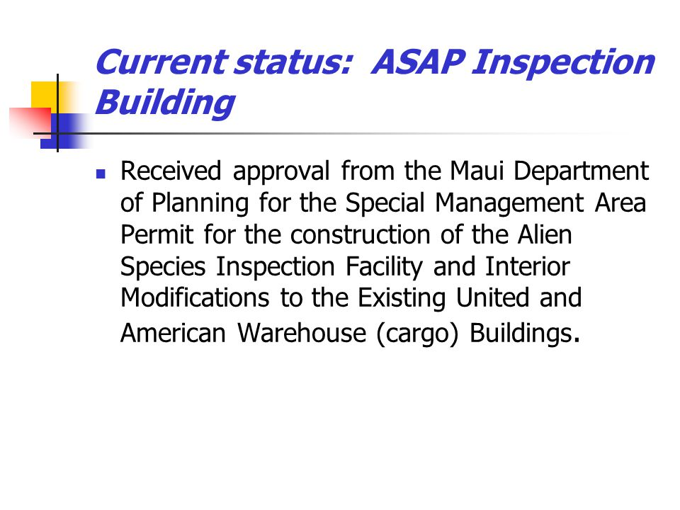 Current status: ASAP Inspection Building Received approval from the Maui Department of Planning for the Special Management Area Permit for the constru