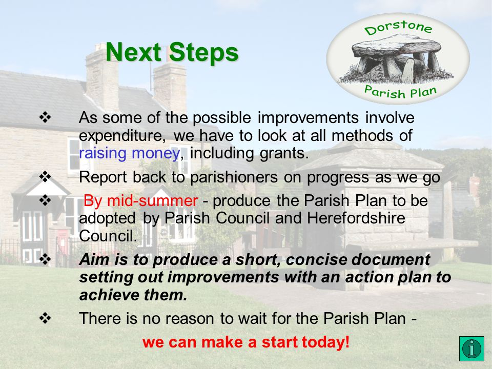 Next Steps As some of the possible improvements involve expenditure, we have to look at all methods of raising money, including grants.
