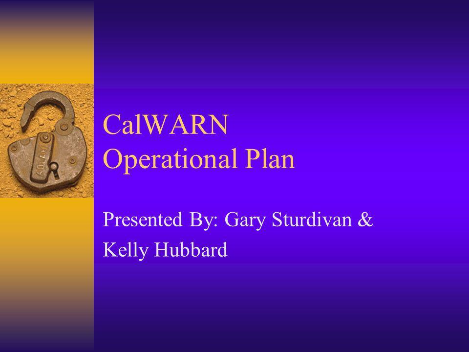 CalWARN Operational Plan Presented By: Gary Sturdivan & Kelly Hubbard
