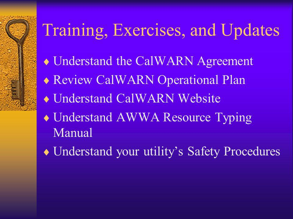 Training, Exercises, and Updates Understand the CalWARN Agreement Review CalWARN Operational Plan Understand CalWARN Website Understand AWWA Resource Typing Manual Understand your utilitys Safety Procedures