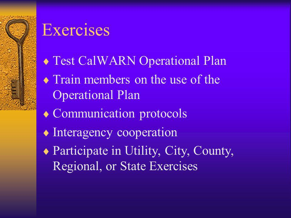 Exercises Test CalWARN Operational Plan Train members on the use of the Operational Plan Communication protocols Interagency cooperation Participate in Utility, City, County, Regional, or State Exercises