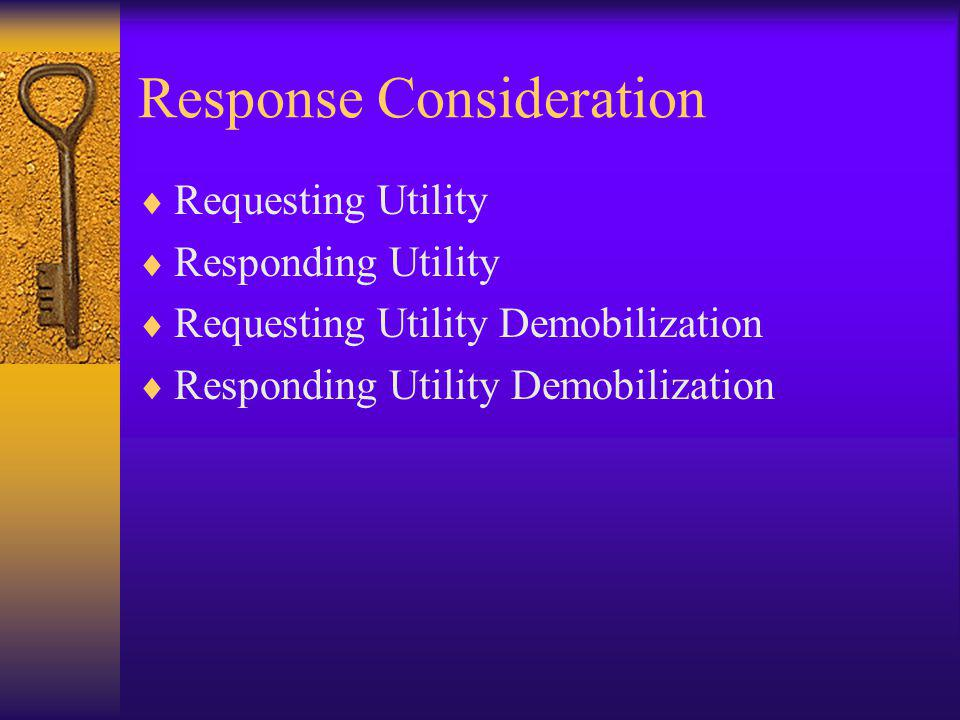 Response Consideration Requesting Utility Responding Utility Requesting Utility Demobilization Responding Utility Demobilization