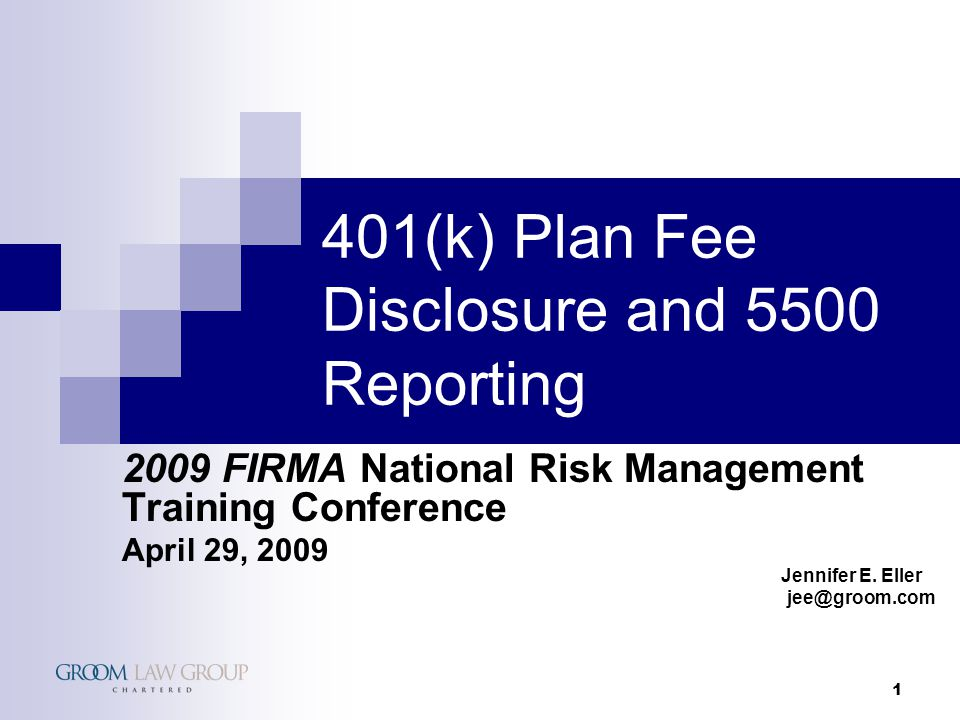1 401(k) Plan Fee Disclosure and 5500 Reporting 2009 FIRMA National Risk Management Training Conference April 29, 2009 Jennifer E.