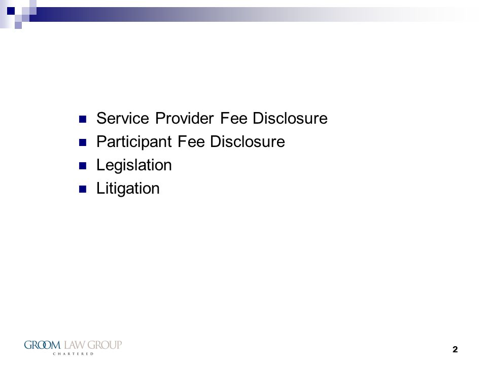 3 Service Provider Disclosure - Background Retirement system shift to participant-directed defined contribution plans Development of fee structures relying on indirect and hidden direct compensation (retirement and welfare plans) New class action litigation against plan sponsors and plan service providers Media attention and legislative pressure to improve disclosure