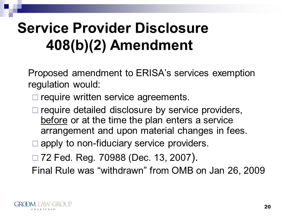 20 Service Provider Disclosure 408(b)(2) Amendment Proposed amendment to ERISAs services exemption regulation would: require written service agreements.
