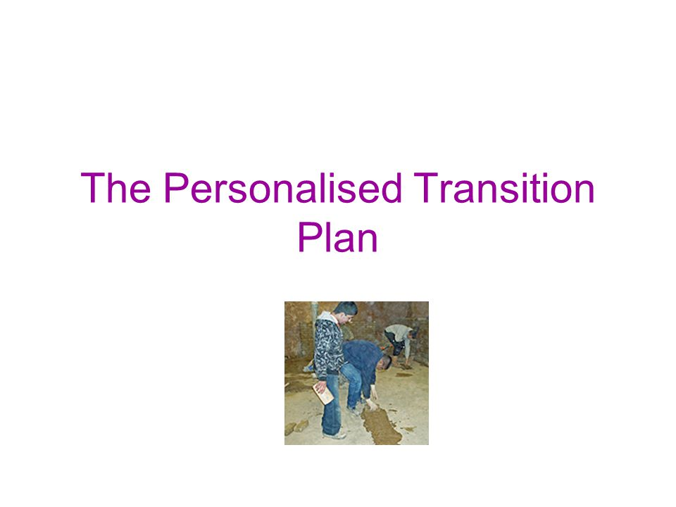 The Personalised Transition Plan