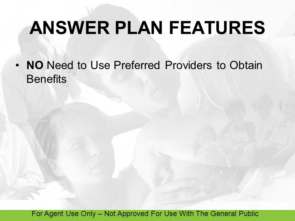 For Agent Use Only – Not Approved For Use With The General Public EASY STEP-BY-STEP ANSWER PLAN DESIGN Step 1: Select your Base Plan Maximum (Inpatient Medical Benefits) $10,000 $15,000 $25,000 $50,000 $100,000 $250,000 Step 2: Select your Optional Outpatient Medical Coverage $10,000 $15,000 $25,000 $50,000 $100,000 $250,000 $250 $500 $1,000 Deductible Maximum Benefit Step 3 : Select your Optional AD&D Coverage $10,000 $15,000 $25,000 $50,000 $100,000 Step 4: Complete the Application and Return it for Processing!