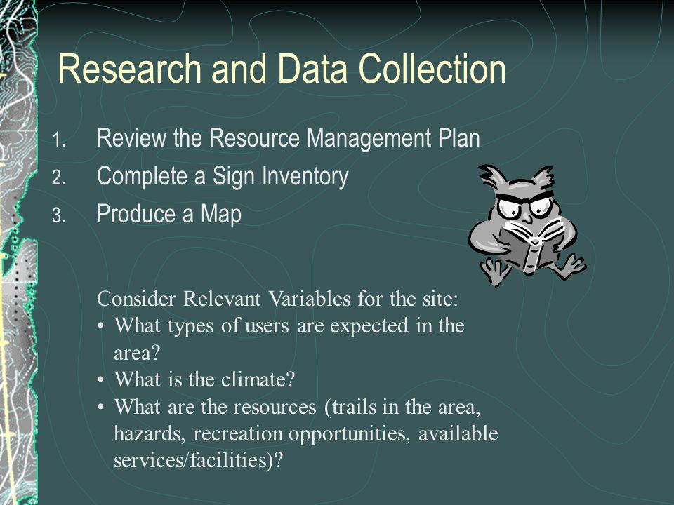Research and Data Collection 1. Review the Resource Management Plan 2.