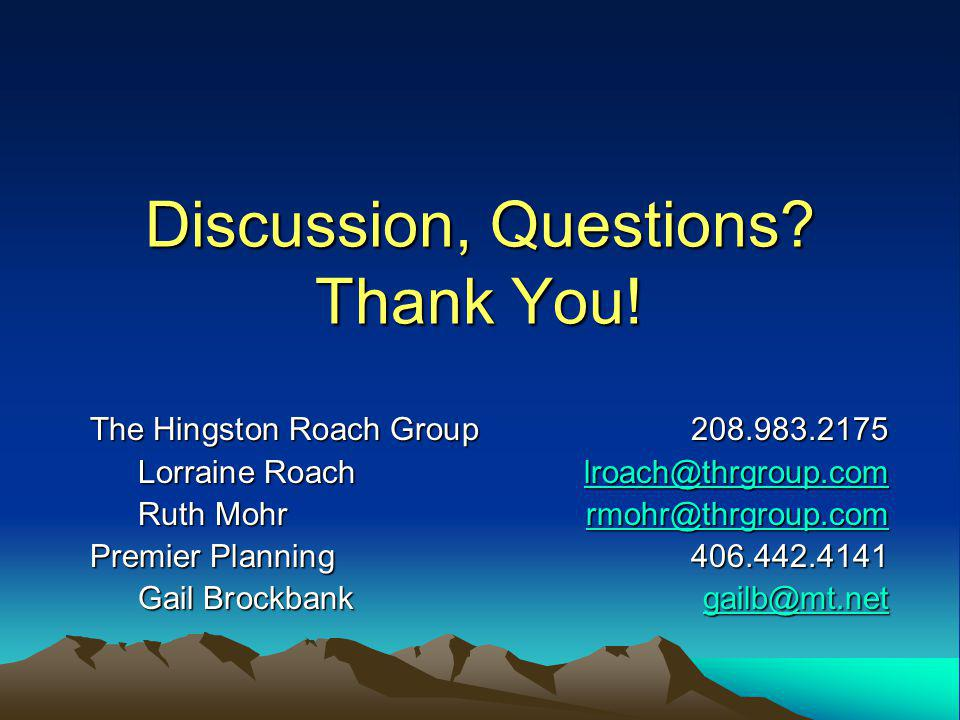 Discussion, Questions? Thank You! The Hingston Roach Group208.983.2175 Lorraine Roachlroach@thrgroup.com lroach@thrgroup.com Ruth Mohrrmohr@thrgroup.c
