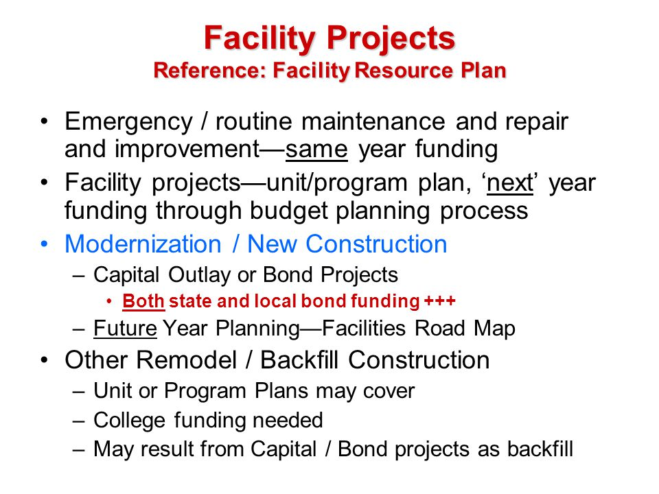 Facility Projects Reference: Facility Resource Plan Emergency / routine maintenance and repair and improvementsame year funding Facility projectsunit/